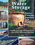 Water Storage: Tanks, Cisterns, Aquifers, and Ponds for Domestic Supply, Fire and Emergency Use--Includes How to Make Ferrocement Water Tanks - 0964343363