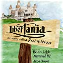 Libertania: A Country Called Prohibition Audiobook by Brian Lobb Narrated by Jane Bell