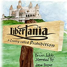 Libertania: A Country Called Prohibition (       UNABRIDGED) by Brian Lobb Narrated by Jane Bell