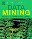 Data Mining: Practical Machine Learning Tools and Techniques, Second Edition (Morgan Kaufmann Series in Data Management Systems) (0120884070) by Ian H. Witten