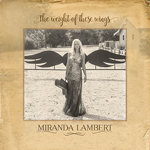 Miranda Lambert - The Weight Of These Wings - Zortam Music