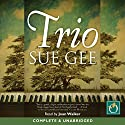 Trio Audiobook by Sue Gee Narrated by Joan Walker