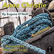 Anna Christie Performance by Eugene O'Neill Narrated by Susan Iannucci, P. J. Morgan, Craig Franklin, John Burlinson, Sara Morsey, David Stifel, Russell Gold