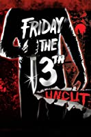 Friday the 13th Uncut