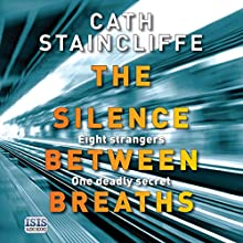 The Silence Between Breaths | Livre audio Auteur(s) : Cath Staincliffe Narrateur(s) : David Thorpe