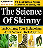 Weight Loss: The Science Of Skinny: Turbocharge Your Metabolism For Weight Loss And Never Diet Again