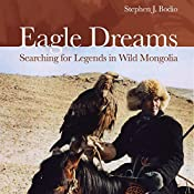 Eagle Dreams: Searching for Legends in Wild Mongolia | [Stephen J. Bodio]