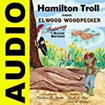 Hamilton Troll Meets Elwood Woodpecker: Hamilton Troll Adventures, Book 5 | Kathleen J. Shields