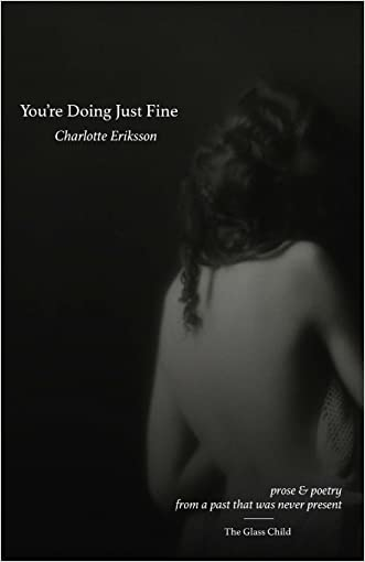 You're Doing Just Fine: Prose & Poetry from a Past That Was Never Present
