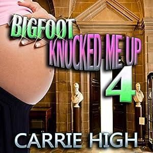 Bigfoot Knocked Me Up 4 (Huge Size / Pregnancy Erotica) Audiobook
