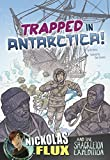 Trapped in Antarctica!: Nickolas Flux and the Shackleton Expedition (Nickolas Flux History Chronicles)