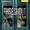 Threshold (       UNABRIDGED) by G. M. Ford Narrated by Peter Berkrot