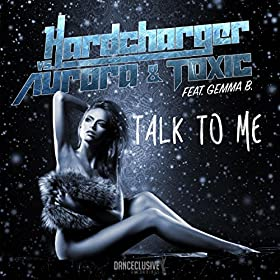 Hardcharger Vs. Aurora & Toxic feat. Gemma B.-Talk To Me