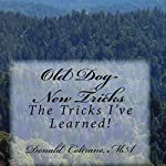 Old Dog - New Tricks: The Tricks I've Learned! | Donald E. Coltrane MA