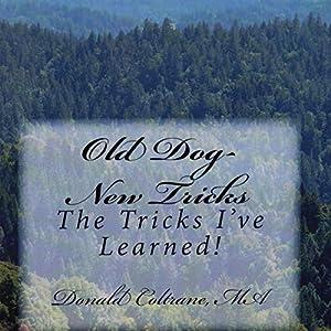 Old Dog - New Tricks: The Tricks I've Learned! Audiobook