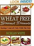 Wheat Free Gourmet Desserts: Indulge...