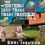 Mail Order Bride: The Western Baby Train 2: Twin Trouble | Emma Ashwood