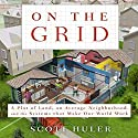 On the Grid: A Plot of Land, An Average Neighborhood, and the Systems that Make Our World Work Audiobook by Scott Huler Narrated by Bronson Pinchot