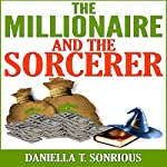 The Millionaire and the Sorcerer   Daniella T. Sonrious