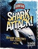 Shark Attack!: Bethany Hamilton's Story of Survival (True Tales of Survival)
