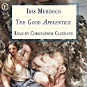 The Good Apprentice (       UNABRIDGED) by Iris Murdoch Narrated by Christopher Cazenove
