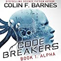 Code Breakers: Alpha Audiobook by Colin F. Barnes Narrated by Marc Vietor
