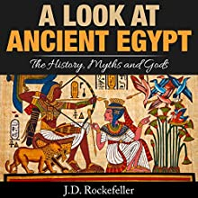 A Look at Ancient Egypt: The History, Myths and Gods Audiobook by J.D. Rockefeller Narrated by  5395 MEDIA LLC