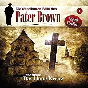 Das blaue Kreuz (Die rätselhaften Fälle des Pater Brown 1) Hörspiel
