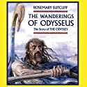 The Wanderings of Odysseus: The Story of The Odyssey (       UNABRIDGED) by Rosemary Sutcliff Narrated by Robert Glenister
