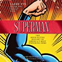 Superman: The High-Flying History of America's Most Enduring Hero (       UNABRIDGED) by Larry Tye Narrated by Scott Brick