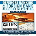 Offshore Banking & Foreign Bank Account Reporting (FBAR) Guide: Bank Smart, Stay Compliant, Avoid FBAR Penalties (       UNABRIDGED) by Curt Matsen Narrated by Phil Baker