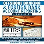 Offshore Banking & Foreign Bank Account Reporting (FBAR) Guide: Bank Smart, Stay Compliant, Avoid FBAR Penalties | Curt Matsen