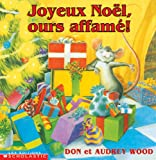 Joyeux Noel, Ours Affame! (Album Illustre) (French Edition) (0439975328) by Wood, Don