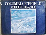 img - for Columbia Icefield: A Solitude of Ice book / textbook / text book