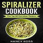 Spiralizer Cookbook: The Top 53 Spiralizer Recipes Hörbuch von Nancy Ross Gesprochen von: Sangita Chauhan