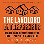 The Landlord Entrepreneur: Double Your Profits with Real Estate Property Management | Bryan M. Chavis