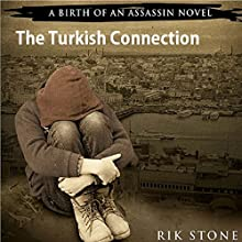The Turkish Connection: A Birth of an Assassin Novel, Book 2 Audiobook by Rik Stone Narrated by Dennis Kleinman