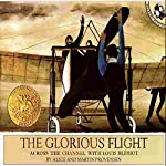 The Glorious Flight: Across the Channel with Louis Bleriot, July 25, 1909 | Alice Provensen,Martin Provensen