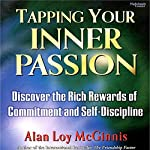 Tapping Your Inner Passion: Discover the Rich Rewards of Commitment and Self-Discipline | Alan Loy McGinnis