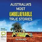 Australia's Most Unbelievable True Stories Hörbuch von Jim Haynes Gesprochen von: Jim Haynes