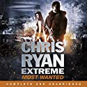 Most Wanted: Chris Ryan Extreme, Book 3 (       UNABRIDGED) by Chris Ryan Narrated by Joe Absalom