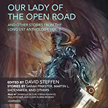 Our Lady of the Open Road, and Other Stories from the Long List Anthology, Vol. 2 Audiobook by Sarah Pinkster, Martin L. Shoemaker,  various authors, David Steffen Narrated by Gabrielle de Cuir, Stefan Rudnicki, Paul Boehmer, Claire Benedek
