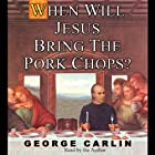 When Will Jesus Bring the Pork Chops? Hörbuch von George Carlin Gesprochen von: George Carlin
