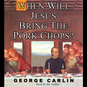 When Will Jesus Bring the Pork Chops? | [George Carlin]