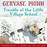 Trouble at the Little Village School | Gervase Phinn