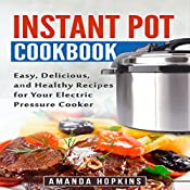 Instant Pot Cookbook: Easy, Delicious, and Healthy Recipes for Your Electric Pressure Cooker | [Amanda Hopkins]