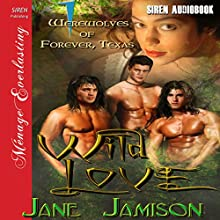 Wild Love: Werewolves of Forever, Texas , Book 1 (       UNABRIDGED) by Jane Jamison Narrated by Saffron Hillcrest