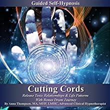 Cutting Cords Guided Self-Hypnosis: Release Toxic Relationships & Life Patterns with Bonus Drum Journey (       UNABRIDGED) by Anna Thompson Narrated by Anna Thompson