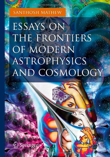 Essays On The Frontiers Of Modern Astrophysics And Cosmology (Springer Praxis Books / Popular Astronomy)