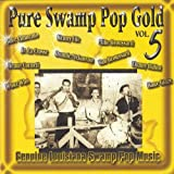 Pure Swamp Pop Gold, Vol. 5: Genuine Louisiana Swamp Pop Music